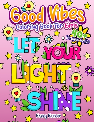 Good Vibes Coloring Book For Girls: An Inspirational and Soothing Quotes Coloring Book For Kids With Positive Sayings and Motivational Affirmations for Relaxing and Building Confidence