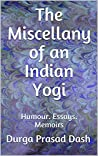 The Miscellany of an Indian Yogi (Book-1): Humour. Essays