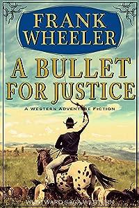 A Bullet For Justice (Westward Saga Western) (A Western Adventure Fiction)