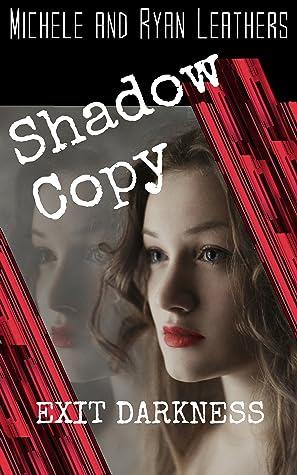 Shadow Copy: EXIT DARKNESS (Shadow Copy, #1)