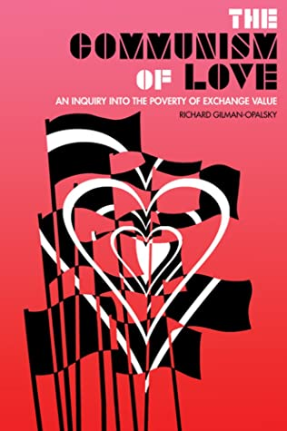 The Communism of Love : An Inquiry into the Poverty of Exchange Value