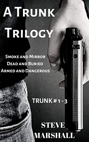 A Trunk Trilogy (Trunk #1, 2, 3): Smoke and Mirrors, Dead and Buried, Armed and Dangerous