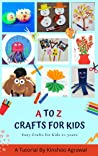 A to Z Crafts for Kids: Easy Crafts for Kids 2+ years