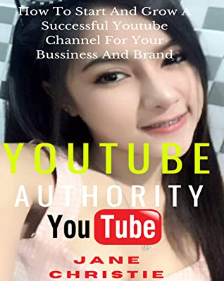 Youtube Authority ( 2020 ) Jane Christie: How To Start And Grow A Successful Youtube Channel For Your Bussiness And Brand
