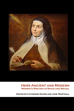 Hers Ancient and Modern: Women's Writing in Spain and Brazil