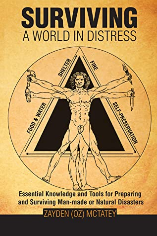 Surviving a World in Distress: Essential Knowledge and Tools for Preparing and Surviving Man-made or Natural Disasters