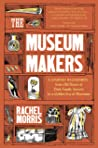 The Museum Makers: A Journey Backwards - from Old Boxes of Dark Family Secrets to a Golden Era of Museums
