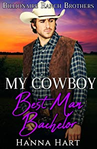 My Cowboy Best Man Bachelor (Billionaire Ranch Brothers #4)