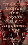 The Last LeBron and Jordan G.O.A.T Argument Ever