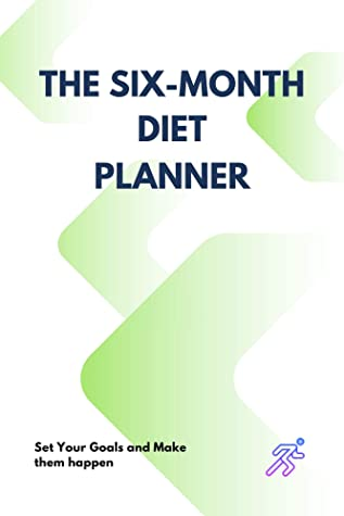 THE SIX MONTH DIET PLANNER: SET YOUR GOALS AND THEM HAPPEN