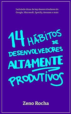 14 Hábitos de Desenvolvedores Altamente Produtivos by Zeno Rocha