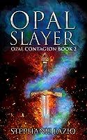 Opal Slayer (Opal Contagion Book 2)