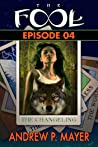 The Changeling - Episode 4: A Multidimensional Fantasy Adventure (The Fool)