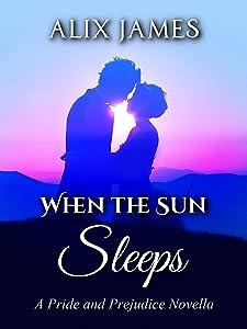 When the Sun Sleeps: A Pride and Prejudice Novella (Sweet Sentiments Book 1)