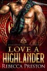 Love a Highlander (A Highlander Across Time, #1) by Rebecca Preston pdf book