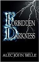 Forbidden Darkness (The Forbidden Darkness Chronicles Book 1)
