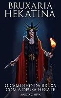 Bruxaria Hekatina: O Caminho da Bruxa com a Deusa Hekate