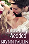 Unlawfully Wedded (The Law Trilogy: Breaking the Law Book 3)
