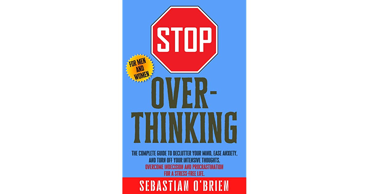 Stop Overthinking: The Complete guide to declutter your ...