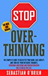 Stop Overthinking: The Complete guide to declutter your mind, ease anxiety, and turn off your intensive thoughts. Overcome indecision and procrastination ... men and women. (The Brain Challenge Book 2)