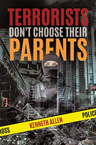 Terrorists Don't Choose Their Parents Kenneth Allen