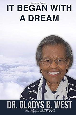 IT BEGAN WITH A DREAM: Dr. Gladys B. West