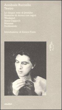 Teatro (Le cinque rose di Jennifer; Notturno di donna con ospiti; Weekend; Anna Cappelli; Mamma; Ferninando)