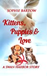 Kittens, Puppies & Love: A Swan Harbor Story (Stories from Swan Harbor Book 2)