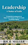 Leadership A Matter Of Faith: 5 Essential Guideposts to Steer Your Career & Life to Create a Lasting Legacy