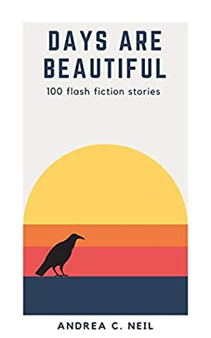 Days Are Beautiful: 100 Flash Fiction Stories