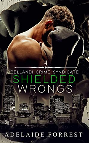 Shielded Wrongs (Bellandi Crime Syndicate, #4)