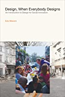 Design, When Everybody Designs: An Introduction to Design for Social Innovation (Design Thinking, Design Theory)