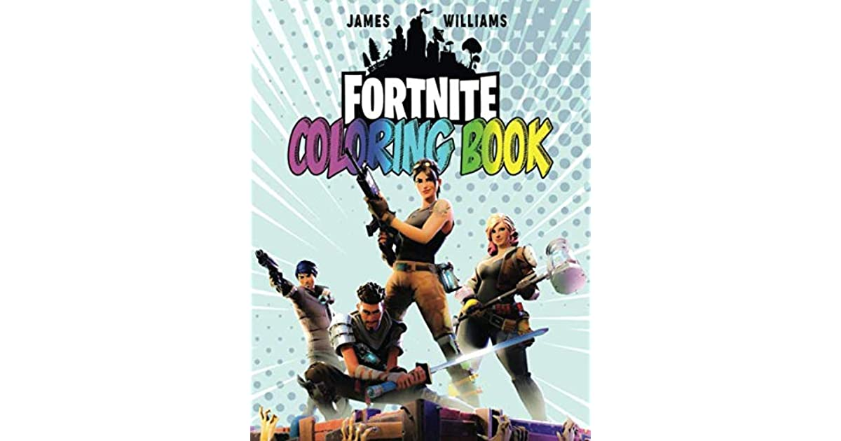 Fortnite Coloring Book 40 High Quality Coloring Pages Fortnite Coloring Book For Kids By James Williams