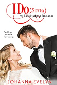 I Do (Sorta): A Sweet-ish Romantic Comedy (My Fake Husband Romance Book 1)