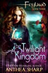 The Twilight Kingdom (Feyland, #3)