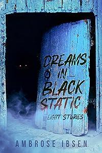 Dreams in Black Static: Eight Stories