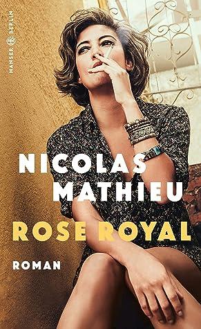 Rose Royal by Nicolas Mathieu