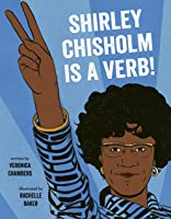 Shirley Chisholm Is a Verb