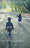 Happy as a 5 year old: Find joy in small moments