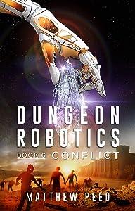Dungeon Robotics (Book 6): Conflict