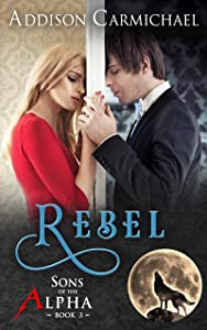 Rebel (Sons of the Alpha, #3)