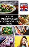 Keto Vegetarian Cookbook UK 2020: Easy and Delicious Low-Carb, High Fat Vegetarian Recipes Improve Health, Lose Weight
