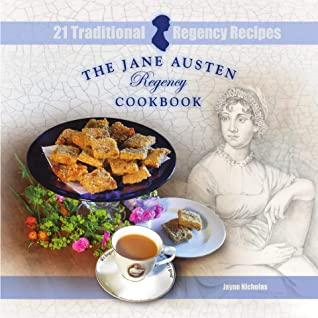 The Jane Austen Regency Cookbook: 21 Traditional Regency Recipes