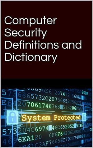 Computer Security Definitions and Dictionary