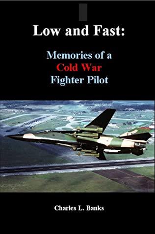 Low and Fast: Memories of a Cold War Fighter Pilot (Aviation Biography and Memoir)