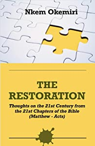 The Restoration : Thoughts on the 21st Century from the 21st Chapters of the Bible
