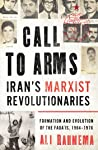 Call to Arms: Iran's Marxist Revolutionaries: Formation and Evolution of the Fada'is, 1964–1976