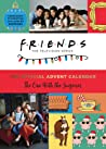 Friends: The One with the Surprises Advent Calendar: The OfficialCountdown to Christmas with 25 Surprises
