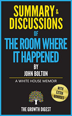 Summary and Discussions of The Room Where It Happened: A White House Memoir By John Bolton