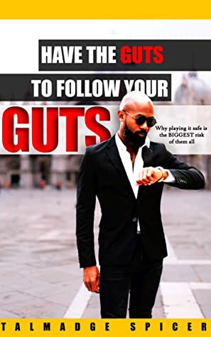 Have The Guts To Follow Your Guts: Why Playing It Safe Is The Biggest Risk Of All